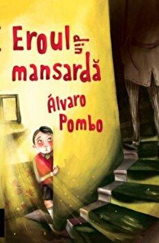 Eroul din mansarda/Alvaro Pombo