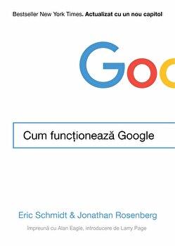 Cum functioneaza Google/Eric Schmidt & Jonathan Rosenberg imagine