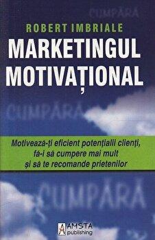 Marketingul Motivational/Robert Imbriale imagine