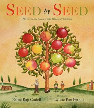 Seed by Seed: The Legend and Legacy of John 'Appleseed' Chapman, Hardcover/Esme Raji Codell poza cate