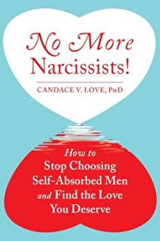 No More Narcissists!: How to Stop Choosing Self-Absorbed Men and Find the Love You Deserve, Paperback/Candace V. Love poza cate