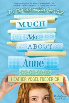 Much Ado about Anne, Paperback/Heather Vogel Frederick poza cate