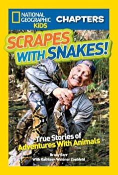 Scrapes with Snakes: True Stories of Adventures with Animals, Paperback/Brady Barr poza cate