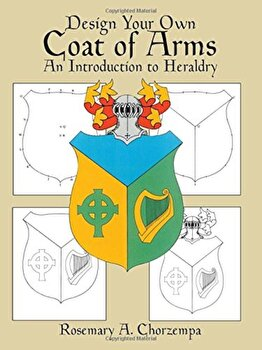 Design Your Own Coat of Arms: An Introduction to Heraldry, Paperback/Rosemary A. Chorzempa poza cate