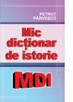 Mic dictionar de istorie/Petrut Parvescu imagine elefant.ro 2021-2022