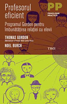 Profesorul eficient. Programul Gordon pentru imbunatatirea relatiei cu elevii/Thomas Gordon, Noel Burch imagine elefant.ro 2021-2022