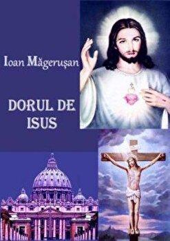 Dorul de Isus/Ioan Magerusan poza cate