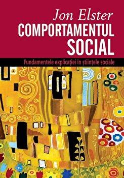 Comportamentul social. Fundamentele explicatiei in stiintele sociale/Jon Elster imagine