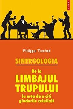 Sinergologia. De la limbajul trupului la arta de a citi gandurile celuilalt/Philippe Turchet imagine