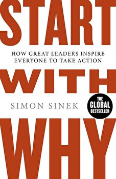 Start With Why: How Great Leaders Inspire Everyone To Take Action/Simon Sinek poza cate