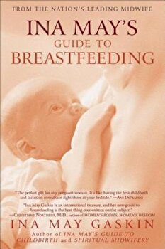 Ina May's Guide to Breastfeeding: From the Nation's Leading Midwife, Paperback/Ina May Gaskin poza cate