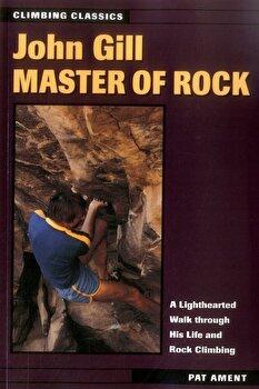 John Gill: Master of Rock, Paperback/Pat Ament poza cate