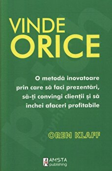 Vinde orice. O metoda inovatoare prin care sa faci prezentari, sa-ti convingi clientii si sa inchei afaceri profitabile/Oren Klaff imagine