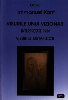 Visurile unui vizionar interpretate prin visurile metafizicii/Immanuel Kant imagine elefant.ro 2021-2022