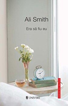 Era sa fiu eu/Ali Smith