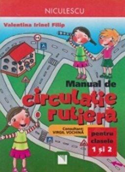Manual de circulatie rutiera pentru clasele I si a II-a/Valentina Irinel Filip, Virgil Vochina