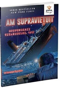 Am supravietuit scufundarii Titanicului, 1912/Lauren Tarshis imagine elefant.ro 2021-2022