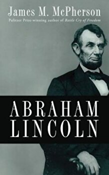 Abraham Lincoln: A Presidential Life, Hardcover/James M. McPherson poza cate