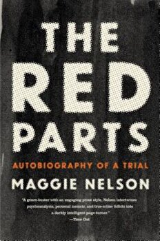 The Red Parts: Autobiography of a Trial, Paperback/Maggie Nelson imagine