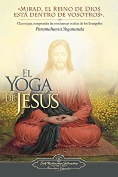 El Yoga de Jesus: Claves Para Comprender Las Enseanzas Ocultas de Los Evangelios, Paperback/Paramahansa Yogananda poza cate