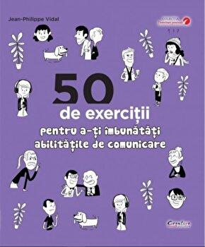 50 de exercitii pentru a-ti imbunatati abilitatile de comunicare/Jean-Philippe Vidal imagine
