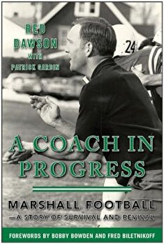 A Coach in Progress: Marshall Football--A Story of Survival and Revival, Hardcover/Red Dawson poza cate