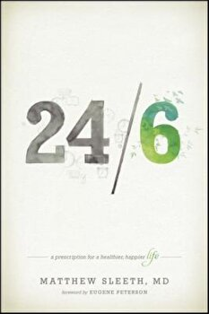 24/6: A Prescription for a Healthier, Happier Life, Paperback/Matthew Sleeth poza cate