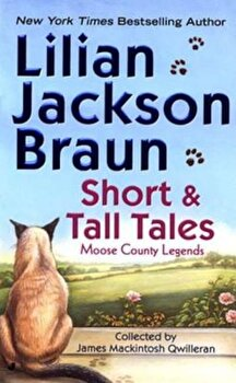 Short and Tall Tales: Moose County Legends Collected by James Mackintosh Qwilleran, Paperback/Lilian Jackson Braun image0