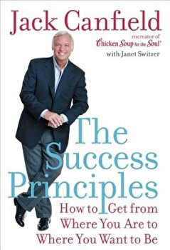 The Success Principles: How to Get from Where You Are to Where You Want to Be, Hardcover/Jack Canfield poza cate