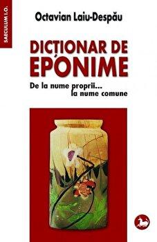 Dictionar de eponime. De la nume proprii...la nume comune/Octavian Laiu-Despau imagine elefant.ro 2021-2022