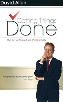 Getting Things Done: The Art of Stress-Free Productivity, Hardcover/David Allen poza cate