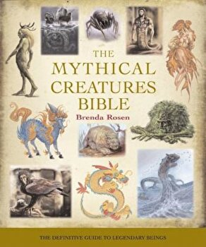 The Mythical Creatures Bible: The Definitive Guide to Legendary Beings, Paperback/Brenda Rosen poza cate