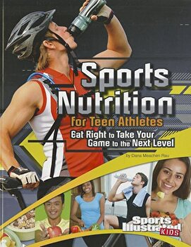 Sports Nutrition for Teen Athletes: Eat Right to Take Your Game to the Next Level, Paperback/Dana Meachen Rau poza cate