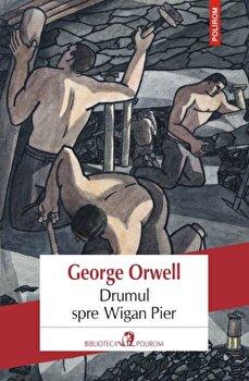 Drumul spre Wigan Pier/George Orwell imagine elefant.ro 2021-2022