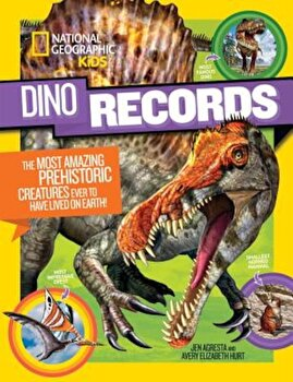 Dino Records: The Most Amazing Prehistoric Creatures Ever to Have Lived on Earth!, Hardcover/National Geographic Kids poza cate