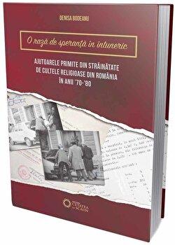 O raza de speranta in intuneric. Ajutoarele primite din strainatate de cultele religioase din Romania in anii 70-80/Denisa Bodeanu