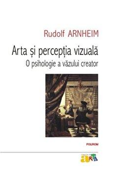 Arta si perceptia vizuala: o psihologie a vazului creator/Rudolf Arnheim poza cate