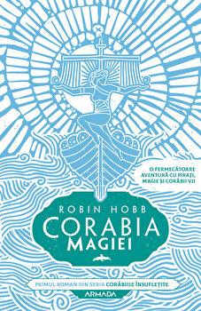 Corabia magiei (Seria Corabiile insufletite, partea I)/Robin Hobb
