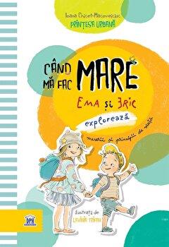 Cand ma fac mare. Ema si Eric exploreaza meserii si principii de viata/Ioana-Chicet Macoveiciuc