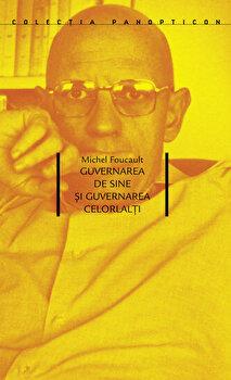 Guvernarea de sine si guvernarea celorlalti/Michel Foucault poza cate