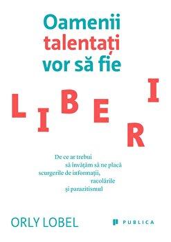 Oamenii talentati vor sa fie liberi/Orly Lobel imagine