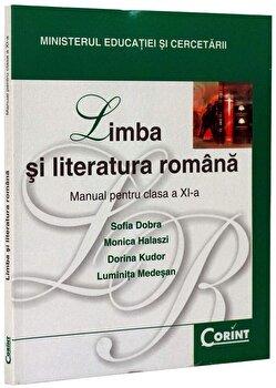 Limba si literatura romana. Manual pentru clasa a XI-a/Sofia Dobra, Monica Halaszi, Dorina Kudor, Luminita Medesan