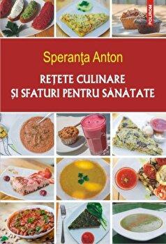 Retete culinare si sfaturi pentru sanatate/Speranta Anton imagine elefant 2021