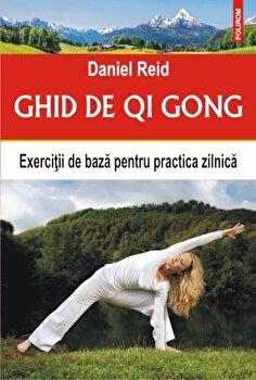 Ghid de Qi Gong. Exercitii de baza pentru practica zilnica/Daniel Reid imagine elefant.ro 2021-2022