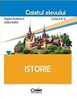 Istorie. Caietul elevului pentru clasa a IV-a/Bogdan Teodorescu, Corina Andrei