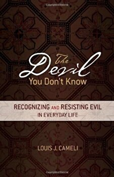 The Devil You Don't Know: Recognizing and Resisting Evil in Everyday Life, Paperback/Louis J. Cameli poza cate