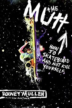 The Mutt: How to Skateboard and Not Kill Yourself, Paperback/Rodney Mullen poza cate