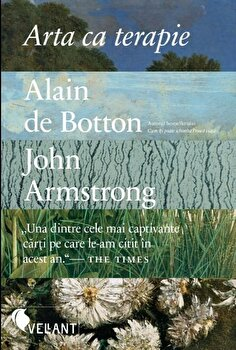 Arta ca terapie/Alain de Botton, John Armstrong imagine elefant.ro 2021-2022
