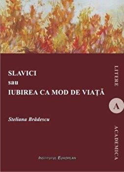 Imagine Slavici Sau Iubirea Ca Mod De Viata - steliana Bradescu