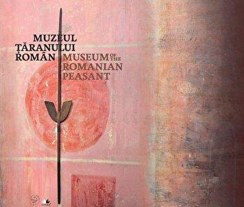 Muzeul Taranului Roman. Editie bilingva/*** imagine elefant.ro 2021-2022